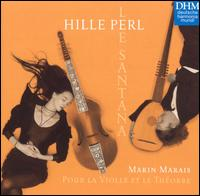 Marin Marais: Pour la Violle et le Théorbe - Hille Perl (viola da gamba); Lee Santana (theorbo)