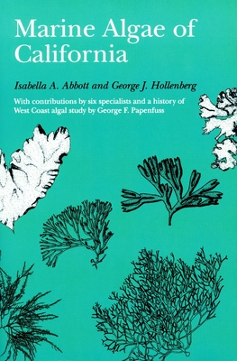 Marine Algae of California - Abbott, Isabella A, and Hollenberg, George J
