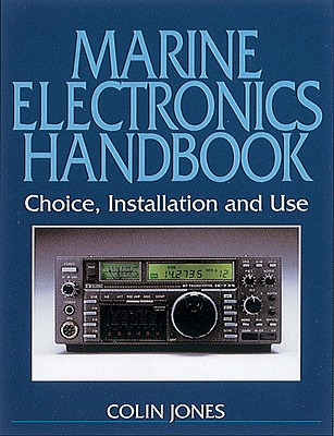 Marine Electronics Handbook: Choice, Installation and Use - Jones, Colin