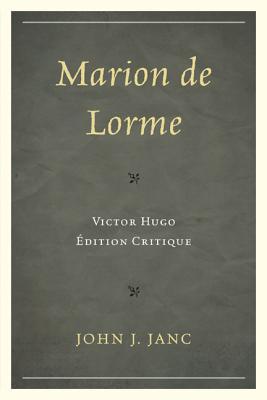 Marion De Lorme: Victor Hugo: Edition Critique - Janc, John J.