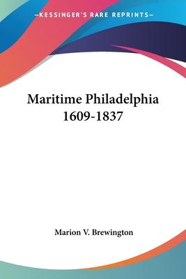 Maritime Philadelphia 1609-1837 - Brewington, Marion V