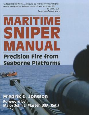 Maritime Sniper Manual: Precision Fire from Seaborne Platforms - Jonsson, Fredrik C., and Plaster, John L. (Foreword by)