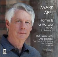 Mark Abel: Home is a Harbor; The Palm Trees are Restless - Ariel Pisturino (soprano); Ayana Haviv (vocals); Babatunde Akinboboye (baritone); Carver Cossey (bass);...