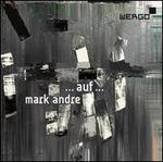 Mark Andre: ... auf ...