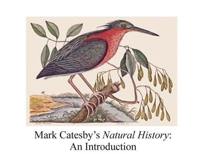 Mark Catesby's Natural History: An Introduction - Bacon, Sylvia W, and Nelson, E Charles, and Elliott, David J