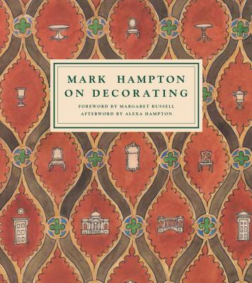 Mark Hampton on Decorating - Hampton, Mark, and Russell, Margaret (Foreword by), and Hampton, Alexa (Afterword by)