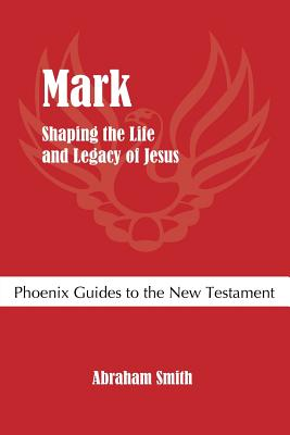 Mark: Shaping the Life and Legacy of Jesus - Smith, Abraham
