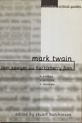 Mark Twain: Tom Sawyer and Huckleberry Finn: Essays, Articles, Reviews - Hutchinson, Stuart, Professor (Editor)