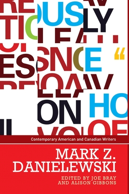 Mark Z. Danielewski - Bray, Joe (Editor), and Gibbons, Alison (Editor), and Monteith, Sharon (Series edited by)