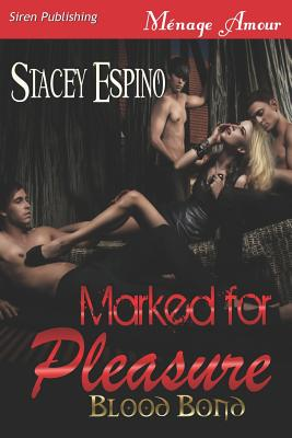 Marked for Pleasure [Blood Bond] (Siren Publishing Menage Amour) - Espino, Stacey