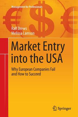 Market Entry Into the USA: Why European Companies Fail and How to Succeed - Drews, Ralf, and Lamson, Melissa