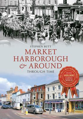 Market Harborough & Around Through Time - Butt, Stephen