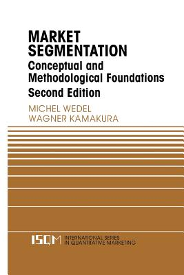 Market Segmentation: Conceptual and Methodological Foundations - Wedel, Michel, and Kamakura, Wagner A