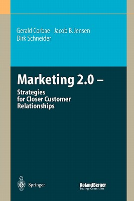 Marketing 2.0: Strategies for Closer Customer Relationships - Corbae, Gerald, and Jensen, Jacob B., and Schneider, Dirk