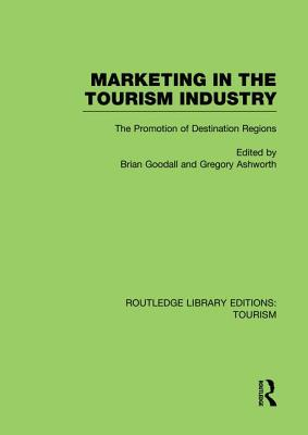 Marketing in the Tourism Industry: The Promotion of Destination Regions - Goodall, Brian (Editor)