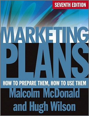 Marketing Plans: How to Prepare Them, How to Use Them - McDonald, Malcolm, and Wilson, Hugh