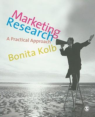 Marketing Research: A Practical Approach - Kolb, Bonita