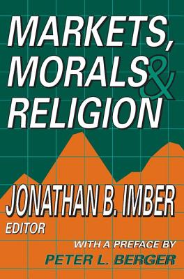 Markets, Morals & Religion - Imber, Jonathan, Dr. (Editor), and Berger, Peter L (Preface by)