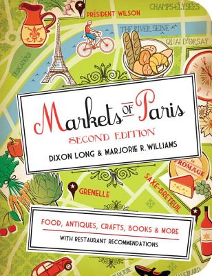 Markets of Paris: Food, Antiques, Crafts, Books, & More - Long, Dixon, and Williams, Marjorie R