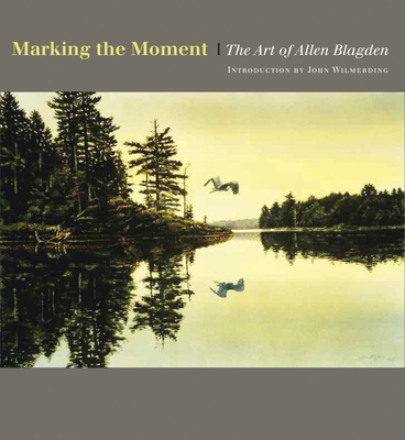 Marking the Moment: The Art of Allen Blagden - Blagden, Allen, and Wilmerding, John, Professor (Foreword by)