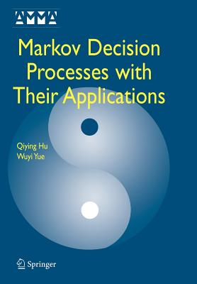 Markov Decision Processes with Their Applications - Hu, Qiying, and Yue, Wuyi