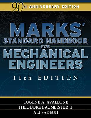Marks' Standard Handbook for Mechanical Engineers - Avallone, Eugene, and Baumeister, Theodore, and Sadegh, Ali