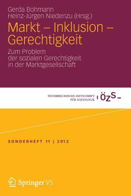 Markt - Inklusion - Gerechtigkeit: Zum Problem Der Sozialen Gerechtigkeit in Der Marktgesellschaft - Bohmann, Gerda (Editor), and Niedenzu, Heinz-Jurgen (Editor)