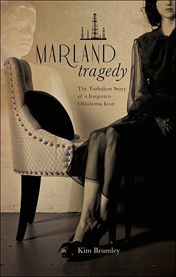 Marland Tragedy: The Turbulent Story of a Forgotten Oklahoma Icon - Brumley, Kim