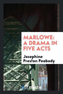 Marlowe: A Drama in Five Acts - Peabody, Josephine Preston