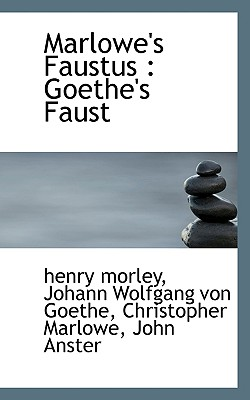 Marlowe's Faustus: Goethe's Faust - Morley, Henry, and Von Goethe, Johann Wolfgang, and Marlowe, Christopher
