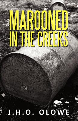 Marooned in the Creeks: The Niger Delta Memoirs - Olowe, J H O