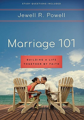 Marriage 101: Building a Life Together by Faith - Powell, Jewell R