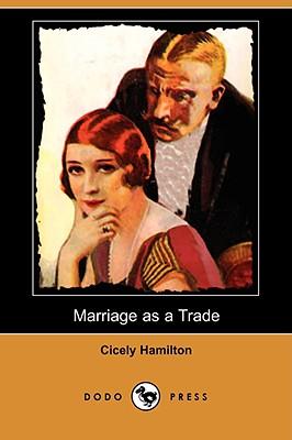Marriage as a Trade (Dodo Press) - Hamilton, Cicely