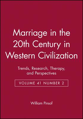 Marriage in the 20th Century in Western Civilization: Trends, Research, Therapy, and Perspectives Volume 41 Number 2 - Pinsof, William (Editor)