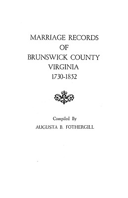 Marriage Records of Brunswick County, Virginia, 1730-1852 - Fothergill