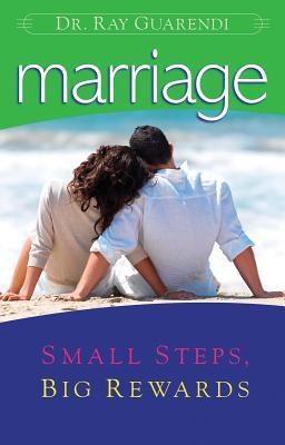 Marriage: Small Steps, Big Rewards - Guarendi, Ray, Dr., PhD