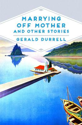 Marrying Off Mother and Other Stories - Durrell, Gerald