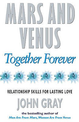 Mars And Venus Together Forever: Relationship Skills for Lasting Love - Gray, John