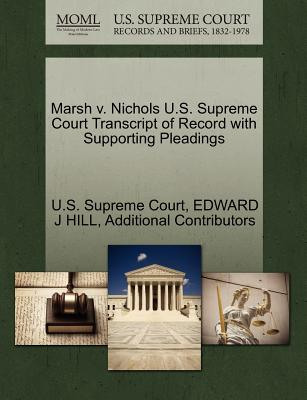 Marsh V. Nichols U.S. Supreme Court Transcript of Record with Supporting Pleadings - Hill, Edward J, and Additional Contributors, and U S Supreme Court (Creator)