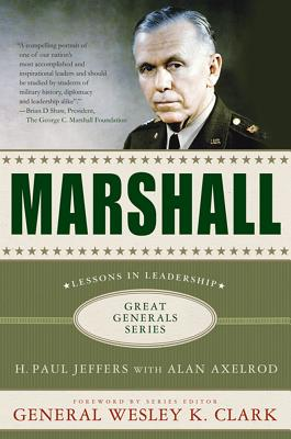 Marshall: Lessons in Leadership - Jeffers, H. Paul, and Axelrod, Alan, and Clark, Wesley K. (Foreword by)