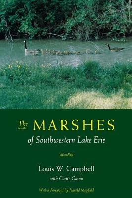 Marshes of S W Lake Erie - Campbell, Louis W, and Gavin, Claire, and Mayfield, Harold (Foreword by)