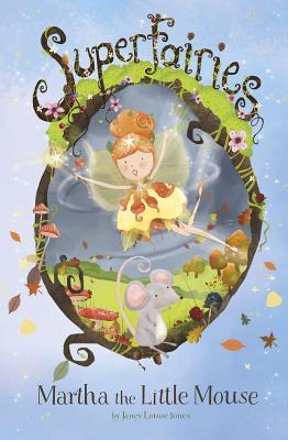 Martha the Little Mouse - Jones, Janey Louise
