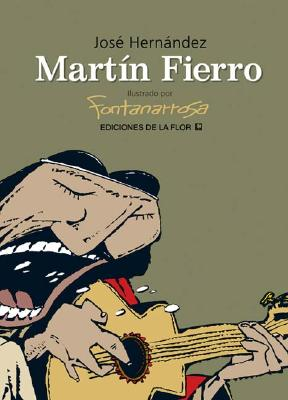 Martin Fierro - Fontanarrosa, Roberto, and Hernandez, Jose