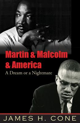Martin & Malcolm & America: A Dream or a Nightmare - Cone, James H
