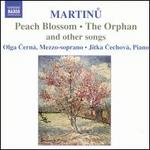 Martinu: Peach Blossom, The Orphan, and Other Songs