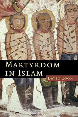 Martyrdom in Islam - Cook, David, Professor