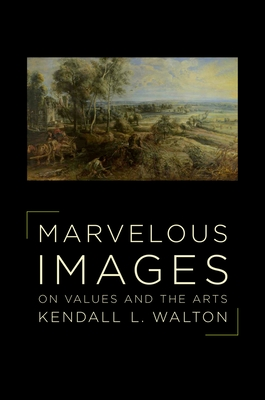 Marvelous Images: On Values and the Arts - Walton, Kendall