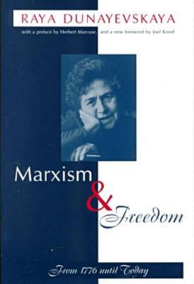 Marxism and Freedom: From 1776 Until Today - Dunayevskaya, Raya