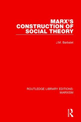 Marx's Construction of Social Theory - Barbalet, J. M.