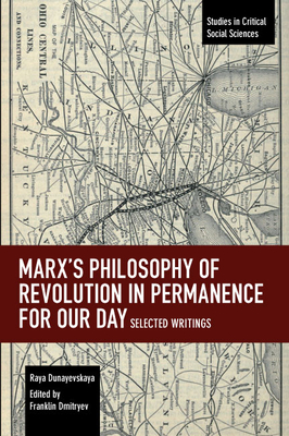 Marx's Philosophy of Revolution in Permanence for Our Day: Selected Writings - Dunayevskaya, Raya, and Dmitryev, Franklin (Editor)